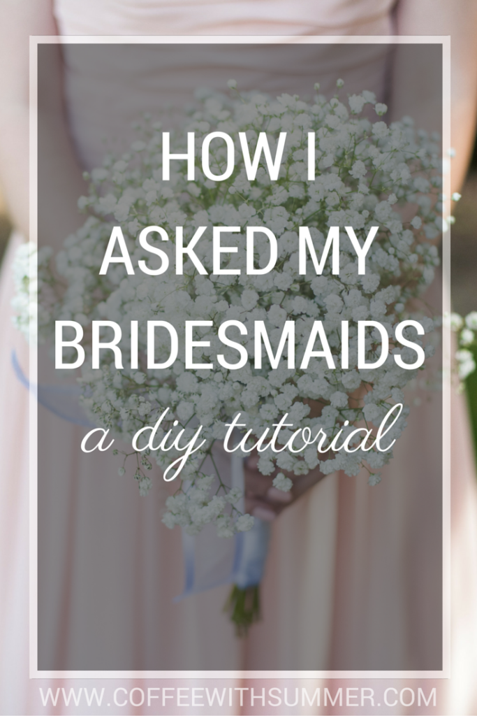 How I Asked My Bridesmaids | Coffee With Summer