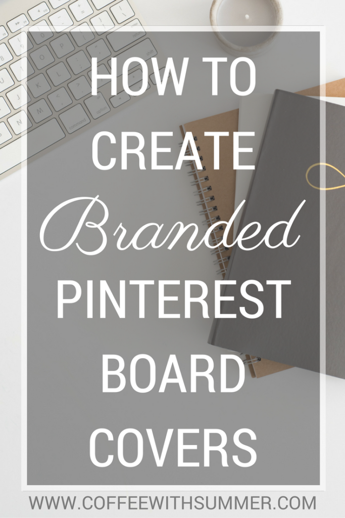 How To Create Branded Pinterest Board Covers | Coffee With Summer