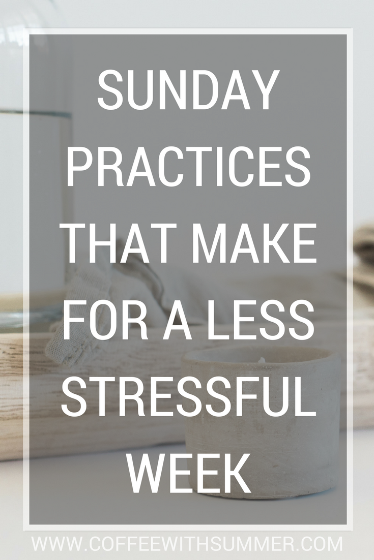 Sunday Practices That Make For A Less Stressful Week | Coffee With Summer