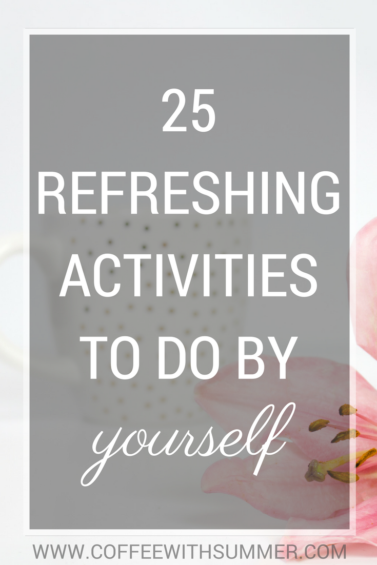 25 Refreshing Activities To Do By Yourself | Coffee With Summer