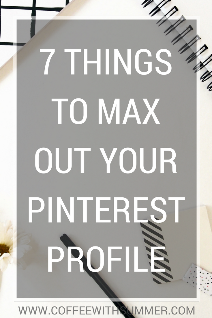 7 Things To Max Out Your Pinterest Profile | Coffee With Summer