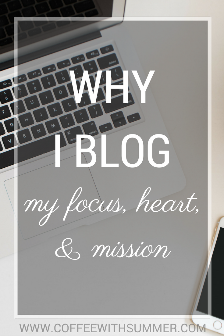 Why I Blog (My Focus, Heart, & Mission) | Coffee With Summer
