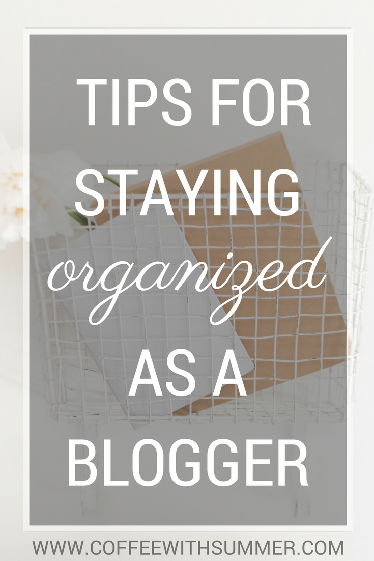 Tips For Staying Organized As A Blogger | Coffee With Summer