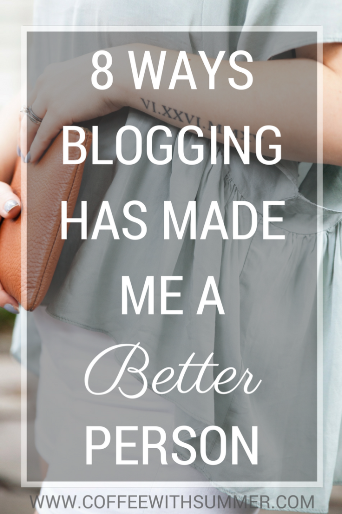 8 Ways Blogging Has Made Me A Better Person   Coffee With Summer