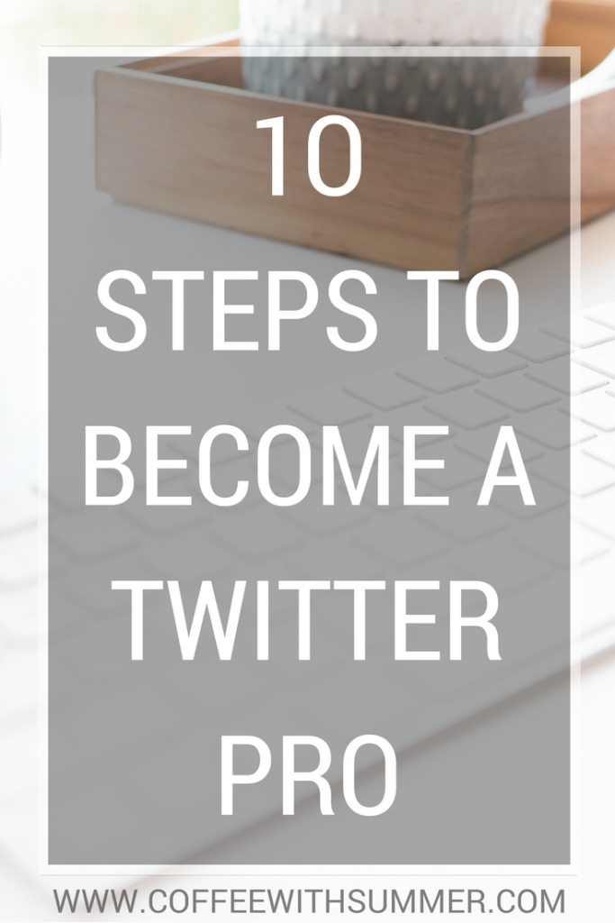 10 Steps To Become A Twitter Pro   Coffee With Summer