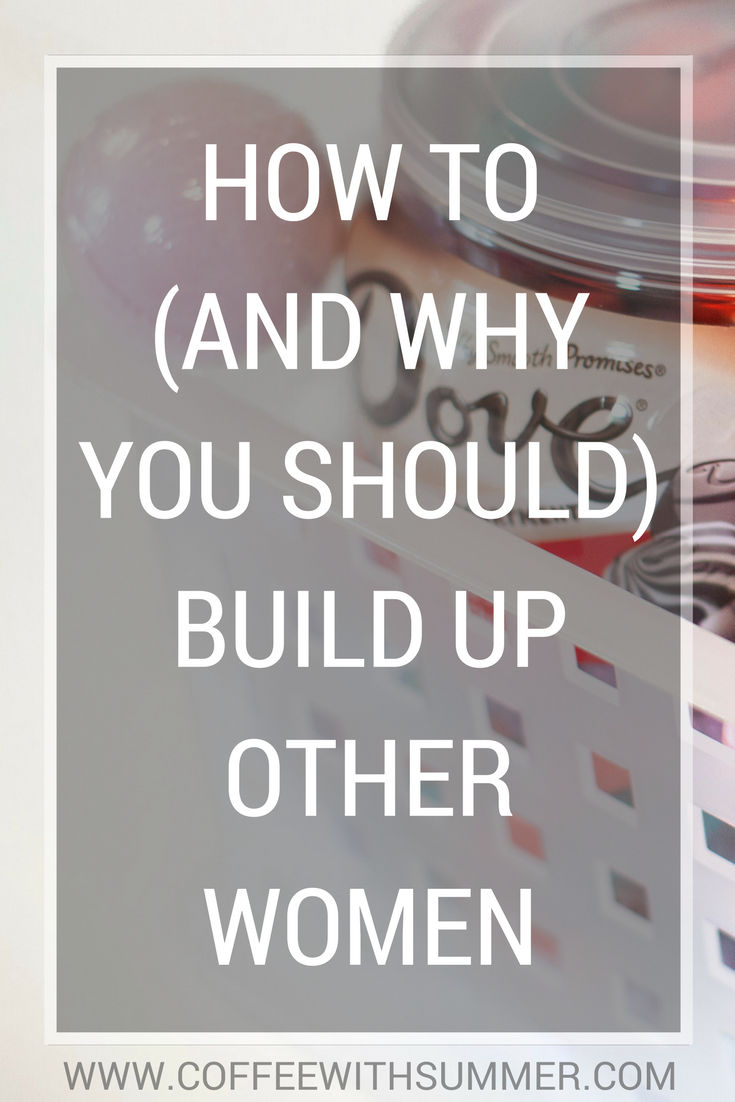 How To (And Why You Should) Build Up Other Women | Coffee With Summer