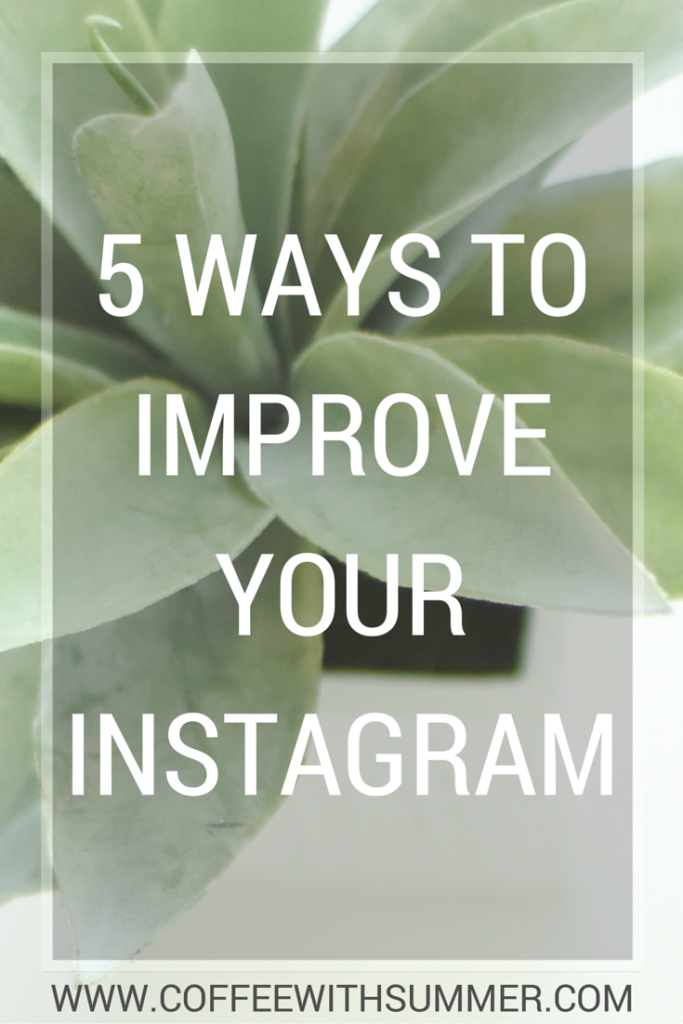 5 Ways To Improve Your Instagram | Coffee With Summer