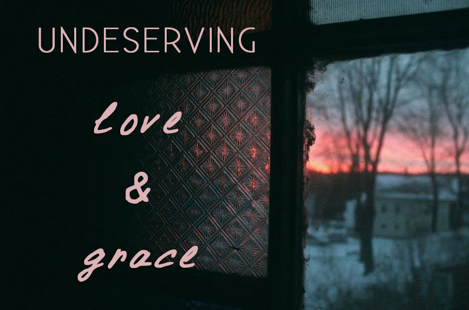 Undeserving: Love And Grace