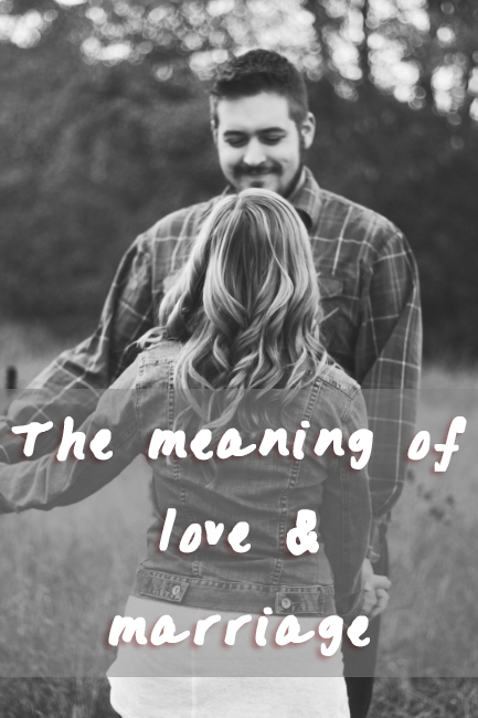 The Meaning Of Love & Marriage