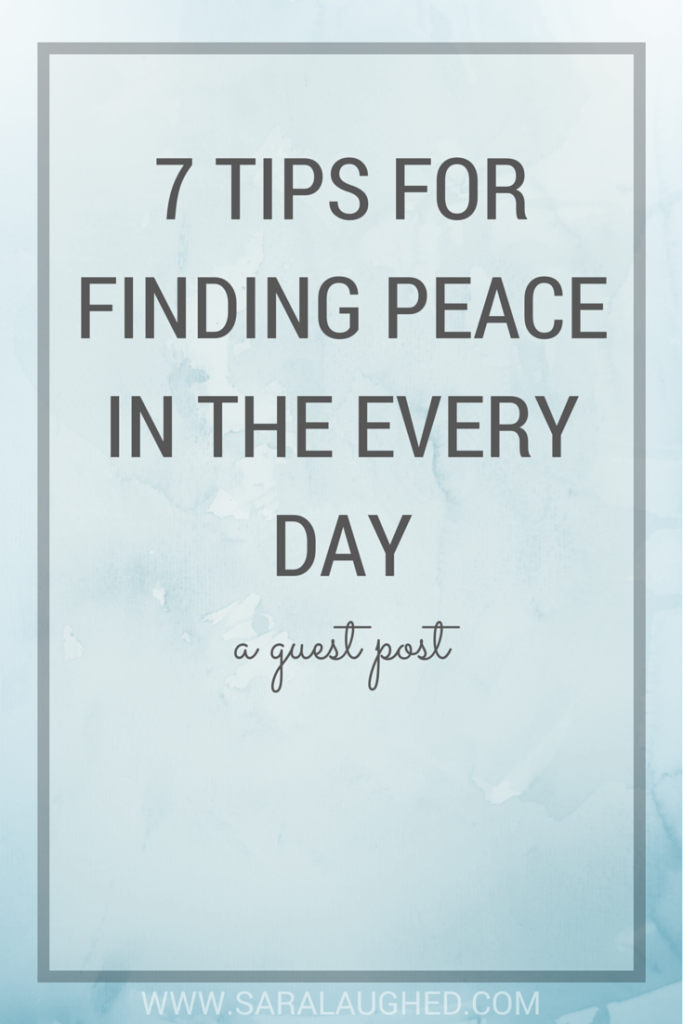 7 Tips for Finding Peace in the Every Day
