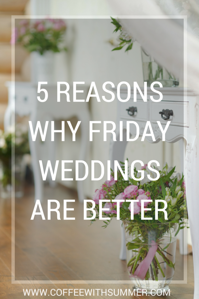 5 Reasons Why Friday Weddings Are Better - Coffee With Summer