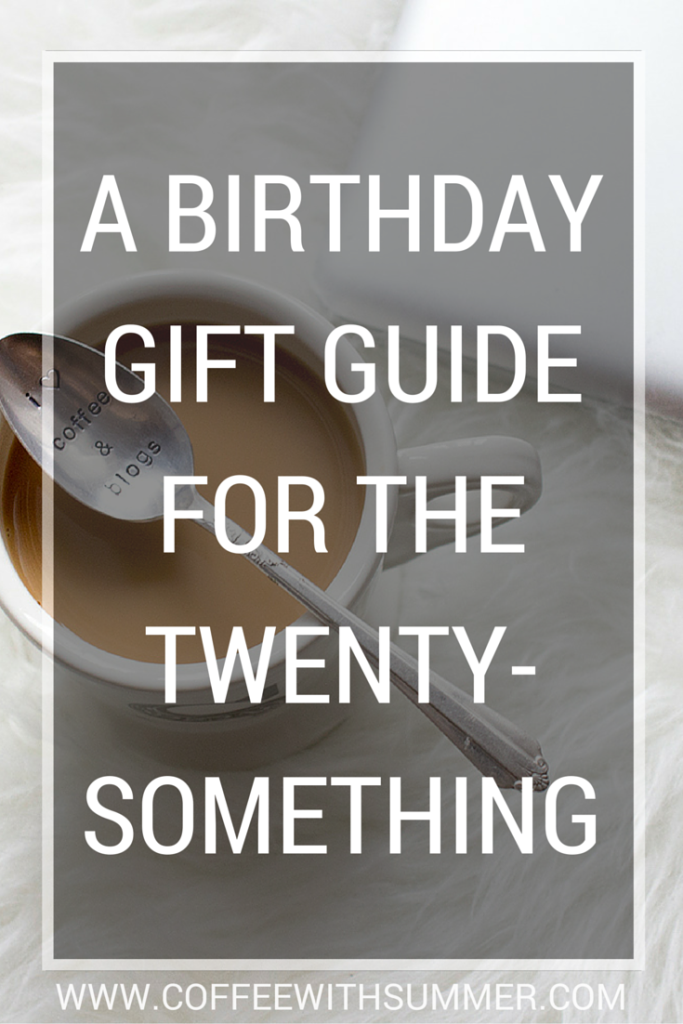 Birthday Gift Guide For The Twenty Something