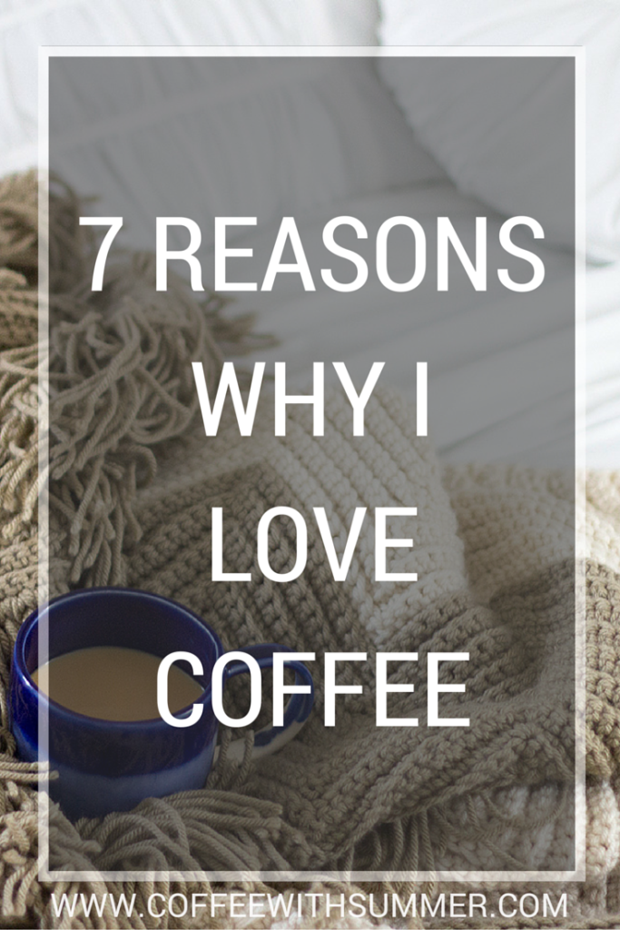 7 Reasons Why I Love Coffee | Coffee With Summer
