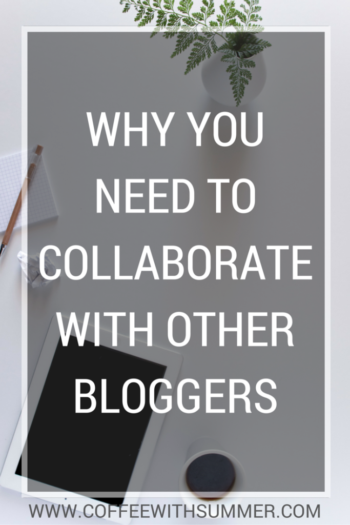 Why You Need To Collaborate With Other Bloggers | Coffee With Summer