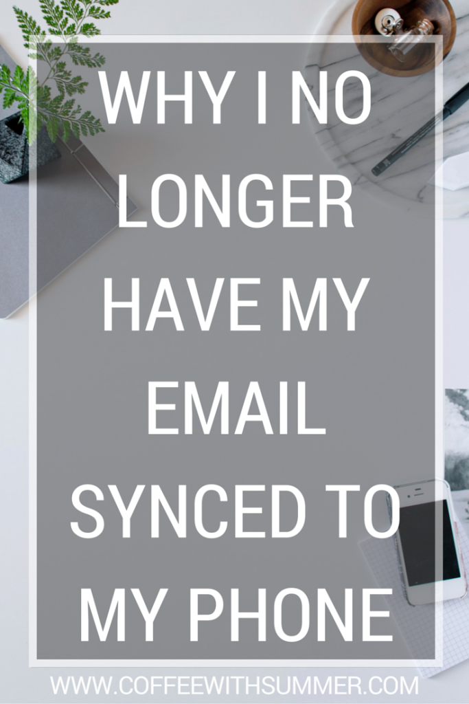 Why I No Longer Have My Emailed Synced To My Phone   Coffee With Summer
