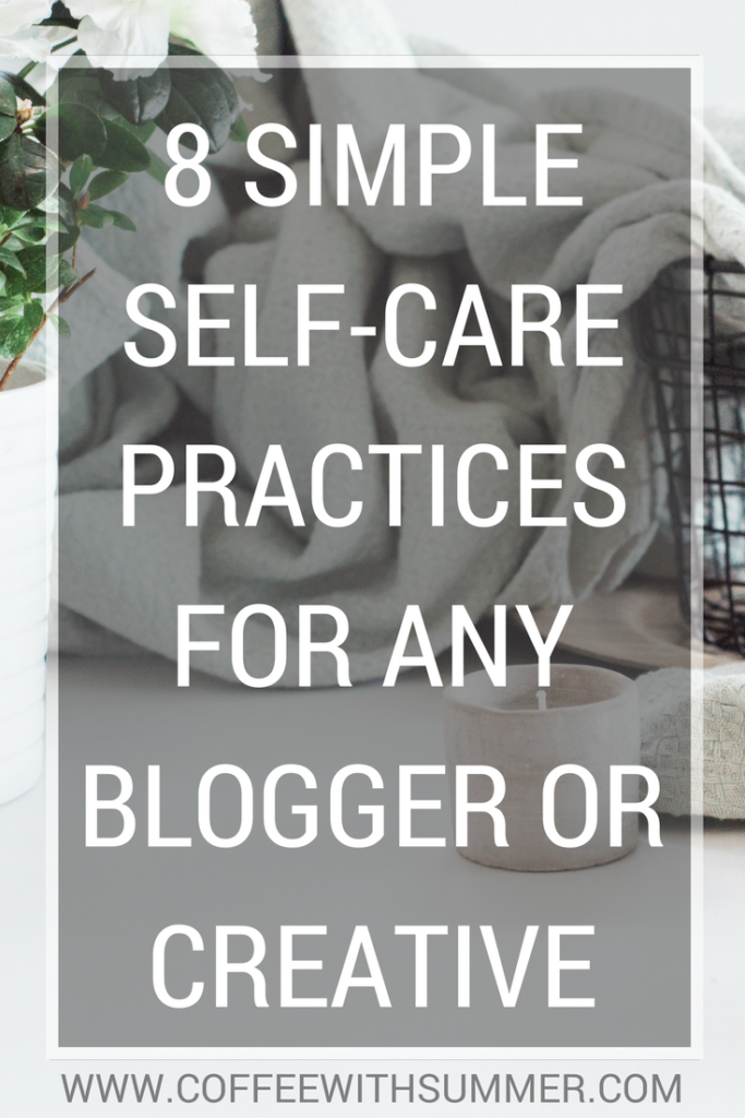 8 Simple Self-Care Practices For Any Blogger Or Creative | Coffee With Summer