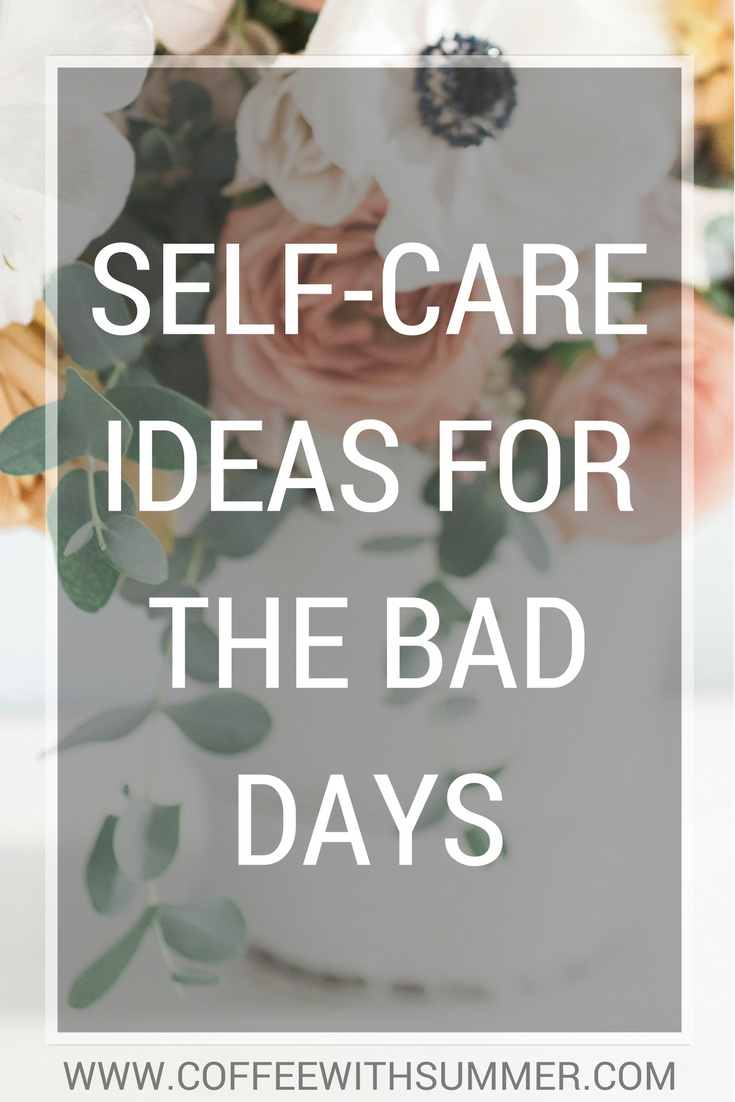 Self-Care Ideas For The Bad Days | Coffee With Summer