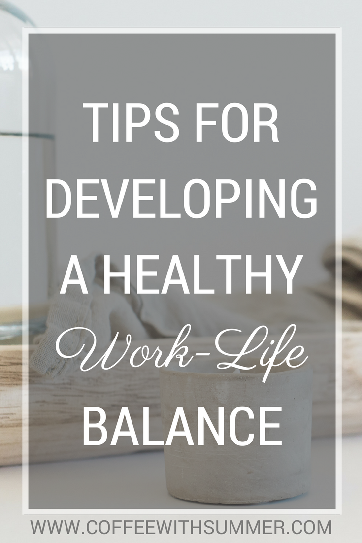 Tips For Developing A Health Work-Life Balance | Coffee With Summer