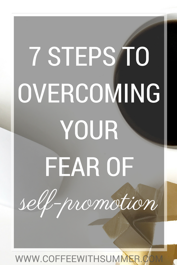 7 Steps To Overcoming Your Fear Of Self-Promotion | Coffee With Summer