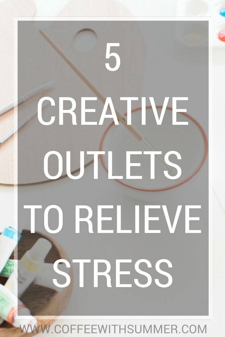 5 Creative Outlets To Relieve Stress | Coffee With Summer
