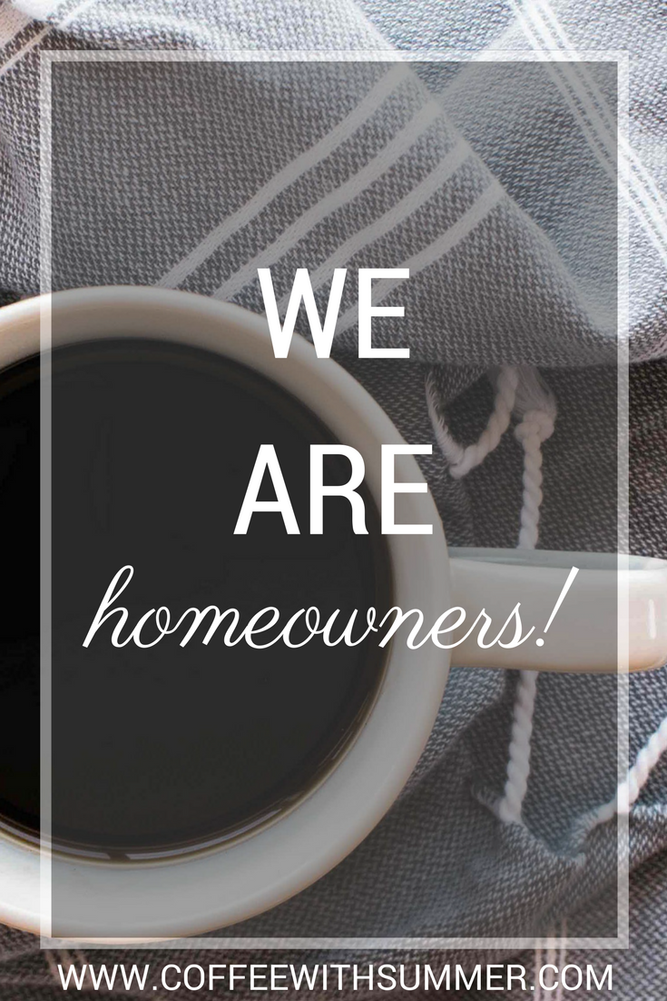 We Are Homeowners | Coffee With Summer