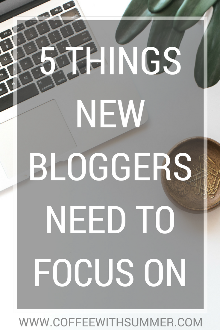 5 Things New Bloggers Need To Focus On | Coffee With Summer