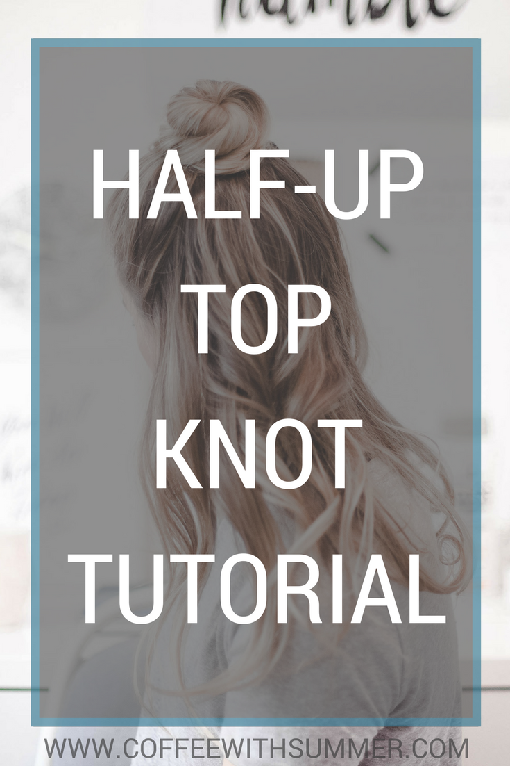 Half-Up Top Knot | Coffee With Summer