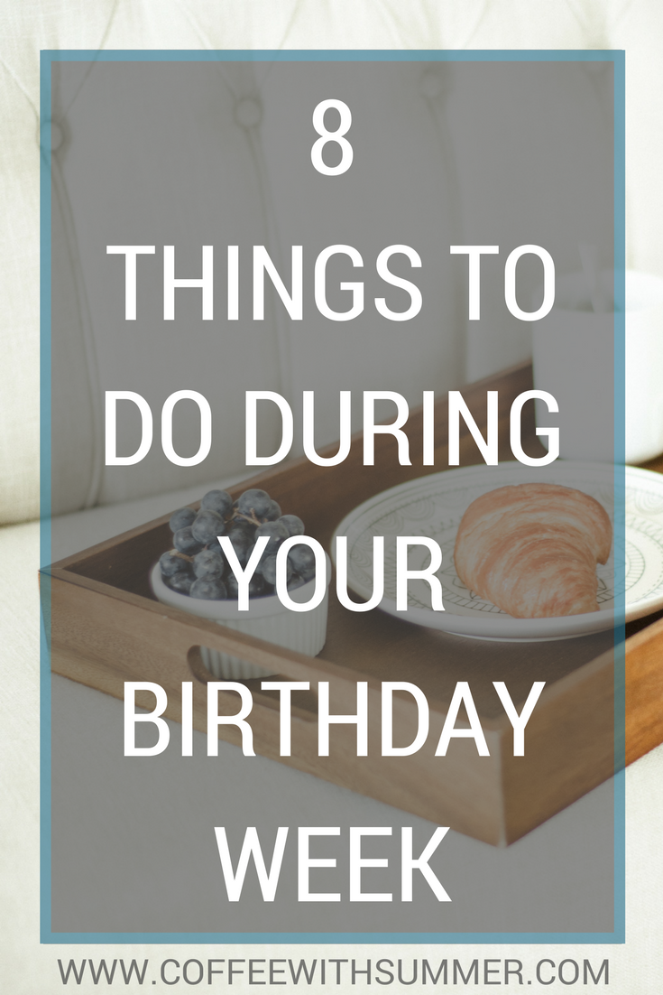 8 Things To Do During Your Birthday Week | Coffee With Summer