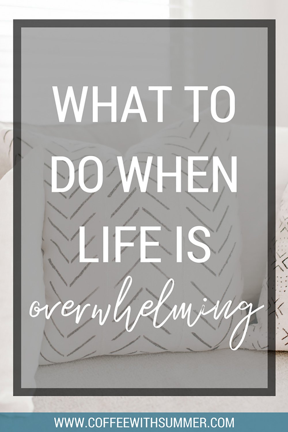 What To Do When Life Is Overwhelming | Coffee With Summer